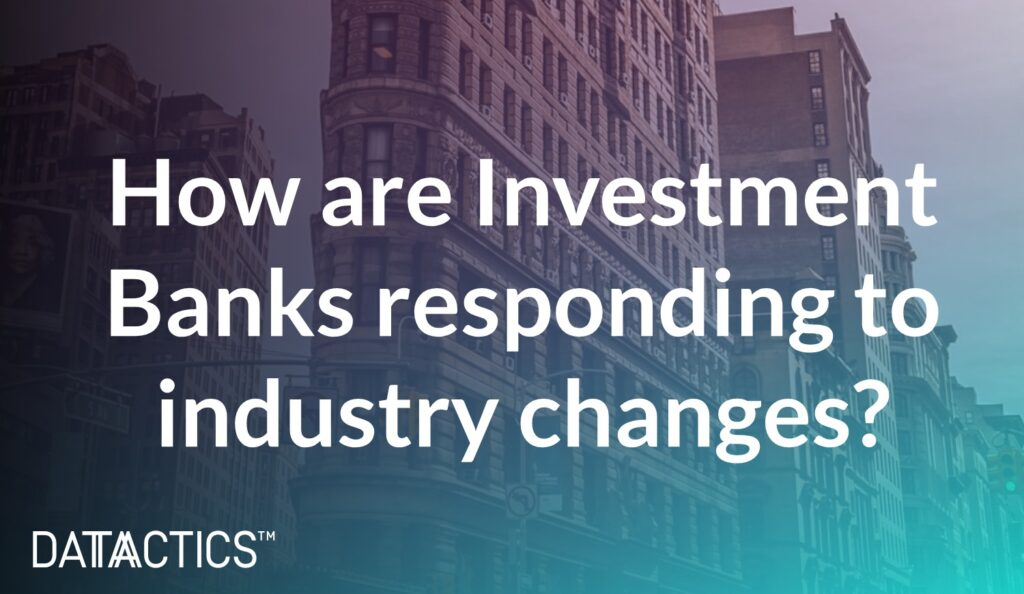 How are Investments banks responding to industry changes