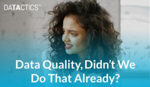 Data Quality, Didn't We Do That Already?