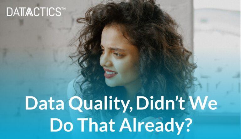 Data Quality, Didn't We Do That Already?