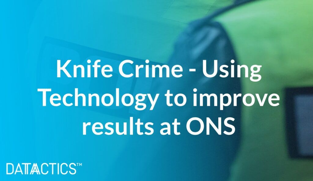 Knife Crime - Using Technology to improve results at ONS