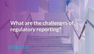 regulatory reporting, what are the challenges